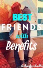 Best Friends with Benefits by lookingforabadboy