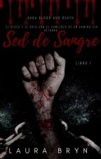 Sed de Sangre(Saga Blood and Death)Libro I  by LadyBryn