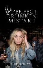 The Perfect Drunken Mistake by ChloeHowse