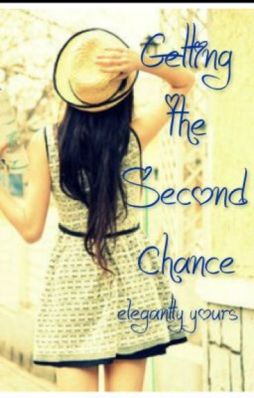 Getting the Second Chance by ElegantlyYours