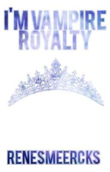 I'm Vampire Royalty ( Full Book)