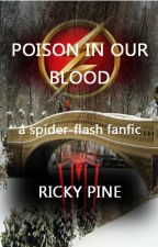 Poison In Our Blood [The Flash/Arrow/Amazing Spider-Man AU] by RickyPine