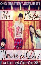 [OHG SIDESTORY- Skyler Sy ] : Mr. Playboy, YOU'RE A DAD by Yam-Yam28