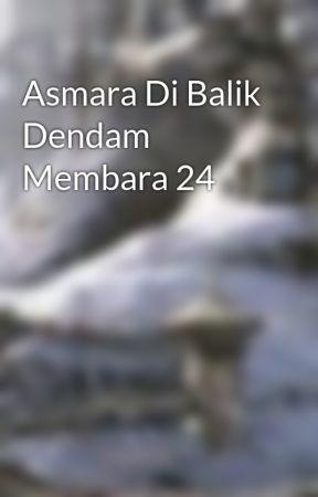 Asmara Di Balik Dendam Membara 24 by cerita_silat