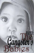 RAPED : The Gangster's Babies (COMPLETED)[REVISING] by samsonquinne