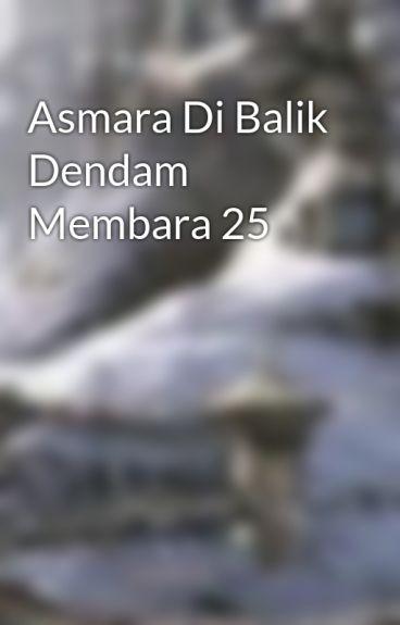 Asmara Di Balik Dendam Membara 25 by cerita_silat