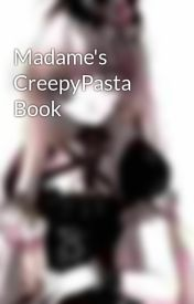 Madame's CreepyPasta Book by Madame_Deadly_Night