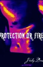 Protection Or Fire(On Hold) by Morgenstern