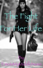 The Fight for Her Life by AzaelyaRose