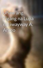 Uhaw ang Tigang na Lupa ni Liwayway A. Arceo by pakamatayka