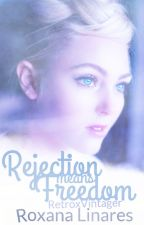 Rejection Means Freedom by retroxvintager