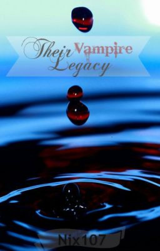 Their Vampire Legacy (Complete) by NIX107