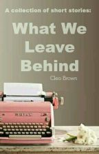 What We Leave Behind by Leslie4realz