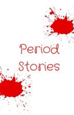 Period Stories by silly_pills_4ever