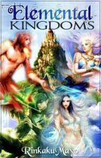 Elemental Kingdoms (Completed) by RinkakuMayo