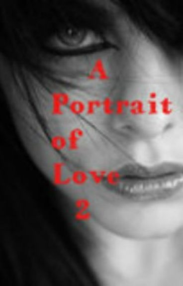 A Portrait of Love 2 (lesbian story){ON HOLD} by Kisses_From_TheSun