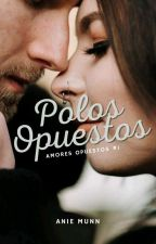 Polos Opuestos©  [#PNovel] by poeless