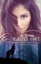 An Alpha's Rejected Mate by _LiveLaughLove13