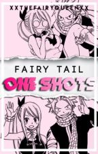 Fairy Tail One-Shots [On Hold] by XxTheFairyQueenxX