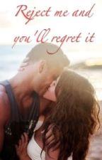 Reject me, and you'll regret it by XxxGraysonxxX