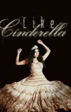 Like Cinderella - Watty Awards 2013 by XxGoldfishxX