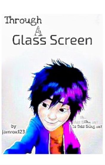 Through a Glass Screen (Hiro x Reader)