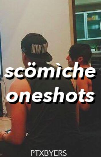 Scomiche One Shots