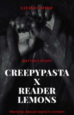 Creepypasta x Reader Lemon [REQUESTS CLOSED] by T3ARSareF3ARS