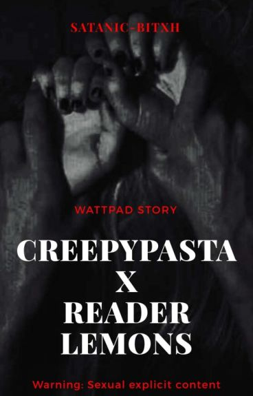 Creepypasta x Reader Lemon [REQUESTS CLOSED]