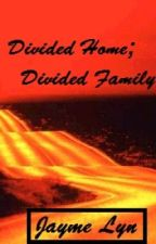 Divided Home; Divided Family by Jayme_Lyn