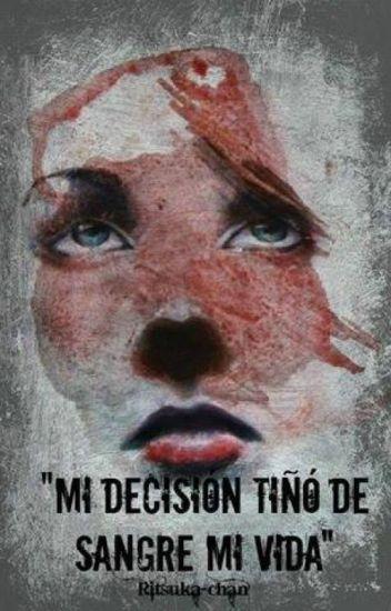 Mi decisión tiño de sangre mi vida