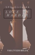 Love Me Harder  (SPG Girls #4) by faultyscribbler