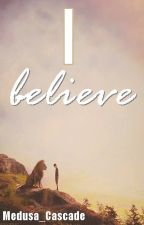 I Believe (Sequel to 'Believe in Me') by Medusa_Cascade