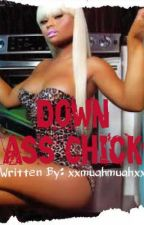 Down Ass Chick(COMPLETED) by xxmuahmuahxx