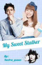 My Sweet Stalker by Tantra_queen
