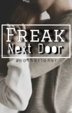 Freak Next Door by anotherloner