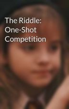 The Riddle: One-Shot Competition by DamHunterofArtemis