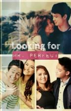 Looking for Mister Perfect(LizQuen-KathNiel-JaDine) by CHRXBRWN_