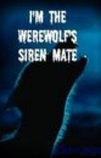 I'm the Werewolf's Siren Mate(being edited) by ThoraMingan