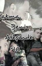 Yakma Beni Ateşinde +18 #WATTYS2015 by Hankerci_