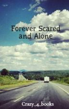 Forever Scared and Alone by Crazy_4_books