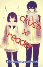 Crush x reader (oneshot collections) by BlueAWhiteOtakuAngel