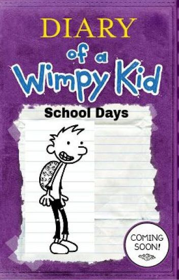 Diary of a wimpy kid: School days. (Slow Updates)