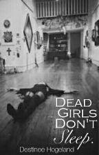 Dead Girls Don't Sleep by DezzyBear101