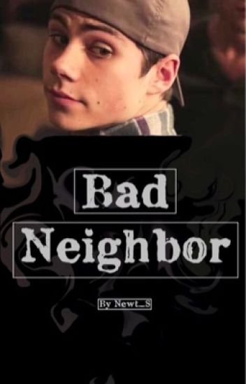Bad Neighbor (Dylan O'Brien ff)