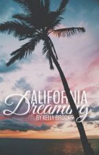 California Dreaming - To Be Rewritten/Edited by XKellyAshtenX