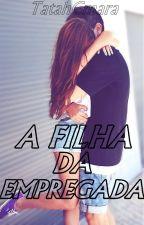 A Filha Da Empregada by TatahCmara