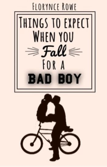 Things to expect when you fall for a bad boy