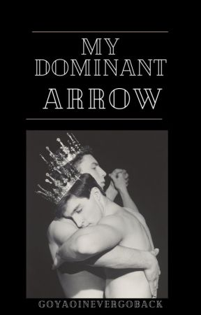 My Dominant Arrow by GoYaoiNeverGoBack