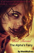 The red thread. The Alpha's Fairy by WeAreWerewolves
